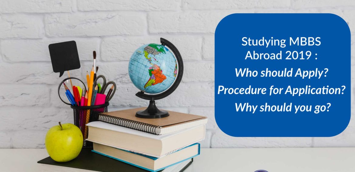 Studying MBBS Abroad 2019: Who should Apply? Procedure for Application? Why should you go?
