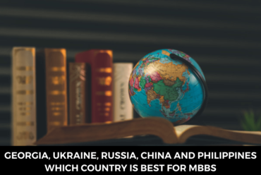 Georgia, Ukraine, Russia, China and Philippines – Which country is best for MBBS